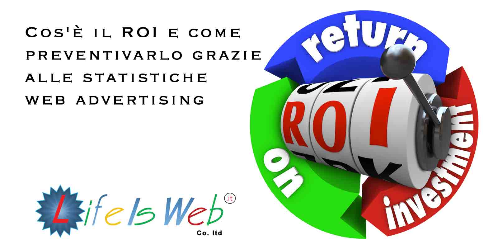 ROI - Cos'è il e come preventivarlo grazie alle statistiche web advertising